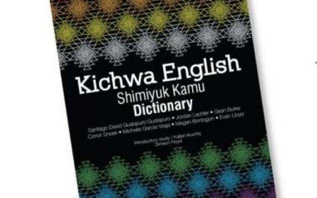 """El """"Kichwa English Shimiyuk Kamu Dictionary"""", de 278 páginas, busca posicionar al quichua."""